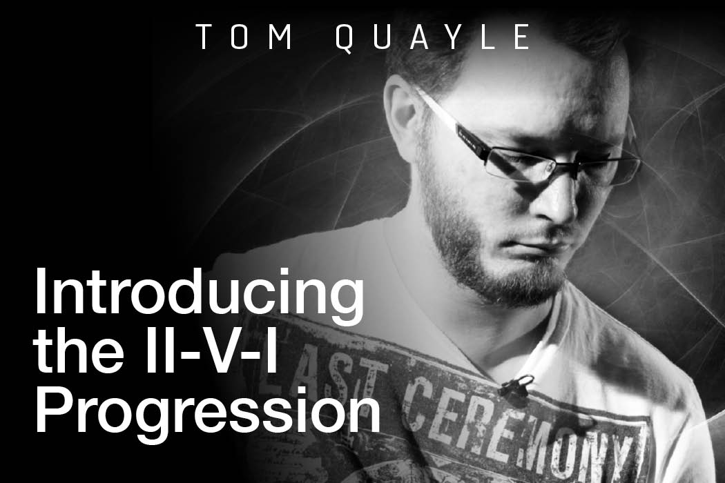 Tom Quayle - The II-V-I Chord Progression
