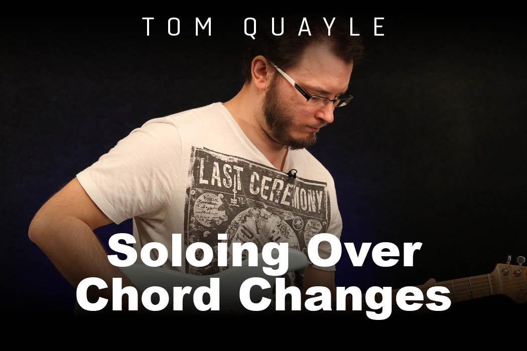 Tom Quayle - Soloing Over Chord Changes
