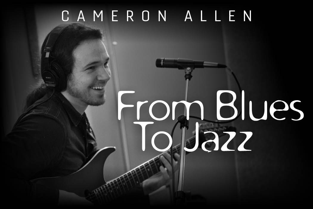 Cameron Allen From Blues to Jazz