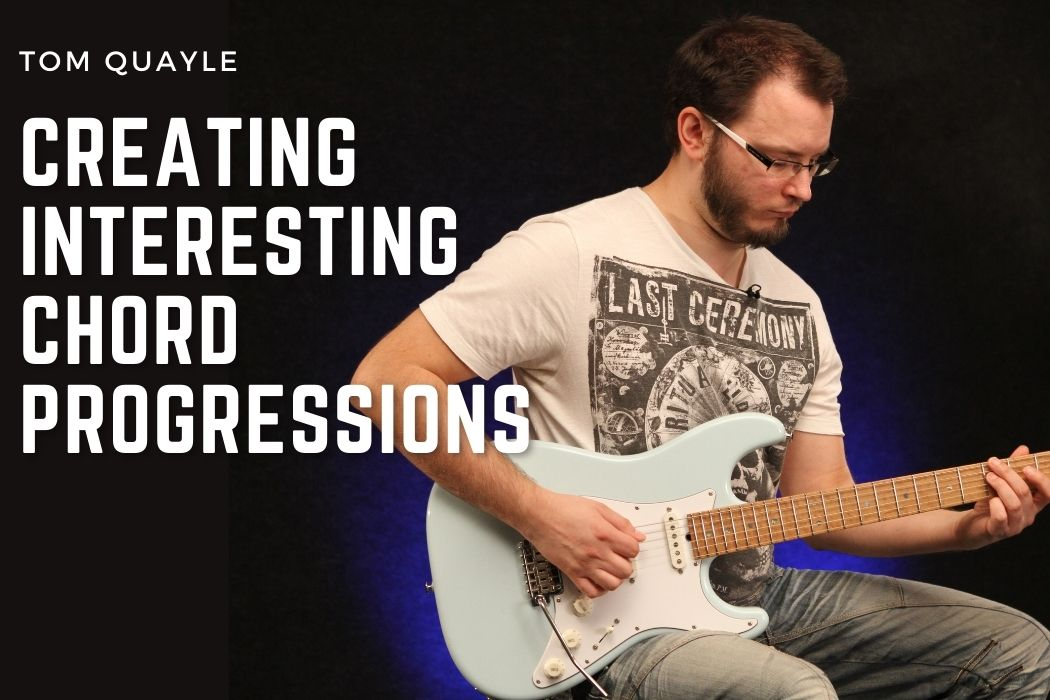 Tom Quayle - Creating Interesting Chord Progressions